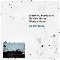 BORDENAVE/WEBER/MORET: LA TRAVERSEE (FG)