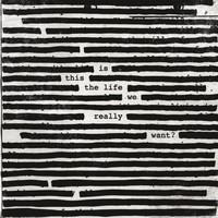 WATERS ROGER: IS THIS THE LIFE WE REALLY WANT? 2LP