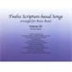 TWELVE SCRIPTURE-BASED SONGS - VOL XII
