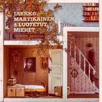 MARTIKAINEN JARKKO & LUOTETUT MIEHET: YSTÄVIEN TALOISSA