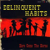 DELINQUENT HABITS: HERE COME THE HORNS 2LP