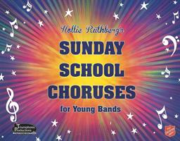 SUNDAY SCHOOL CHORUSES FOR YOUNG BANDS - SCORE