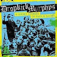 DROPKICK MURPHYS: 11 SHORT STORIES OF PAIN AND GLORY