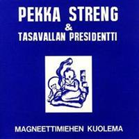 STRENG PEKKA & TASAVALLAN PRESIDENTTI: MAGNEETTIMIEHEN KUOLEMA