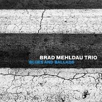 BRAD MEHLDAU TRIO: BLUES AND BALLADS