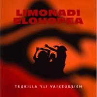 LIMONADI ELOHOPEA: TRUKILLA YLI VAIKEUKSIEN LP