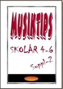 MUSIKTIPS SKOLÅR 4-6  SUPPL 2