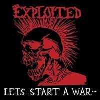 EXPLOITED: LET'S START A WAR