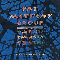 METHENY PAT GROUP: THE ROAD TO YOU