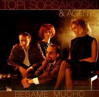 SORSAKOSKI TOPI & AGENTS: BESAME MUCHO (REMASTERED)
