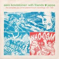 KOIVISTOINEN EERO WITH FRIENDS: JAPPA-THE COMPLETE JAZZ AT...1967-1968