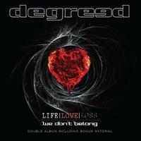 DEGREED: LIFE LOVE LOSS/WE DON'T BELONG 2CD