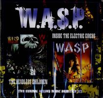 W.A.S.P.: INSIDE THE ELECTRIC CIRCUS/THE HEADLESS CHILDREN 2CD