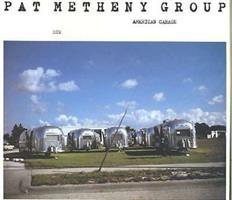 METHENY PAT GROUP: AMERICAN GARAGE (FG)