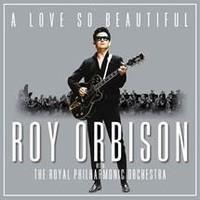 ORBISON ROY: A LOVE SO BEAUTIFUL-WITH THE ROYAL PHILHARMONIC ORCHESTRA