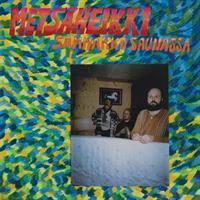 METSÄHEIKKI: SAMMAKKO SAUNASSA LP