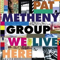 METHENY PAT GROUP: WE LIVE HERE