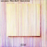 BLEY PAUL: OPEN, TO LOVE (FG)