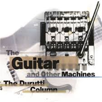 DURUTTI COLUMN: GUITAR AND OTHER MACHINES 3CD