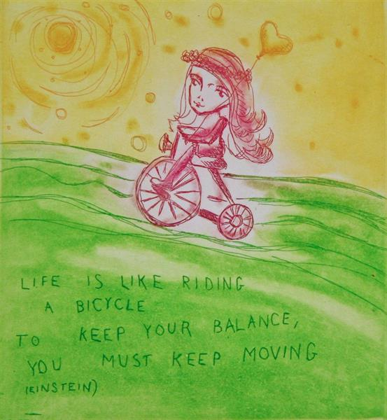 """""""Life is like riding a bicycle..."""""""