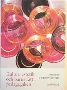 Kultur, estetik och barns rätt i pedagogiken. Anna Klerfelt & Birgitta Qvarsell (red.)