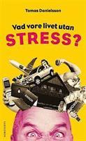 Vad vore livet utan stress