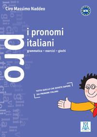 I pronomi italiani - grammatica esercizi giochi  (Naddeo)