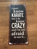 Plåtskylt I don't know karate but I do know crazy