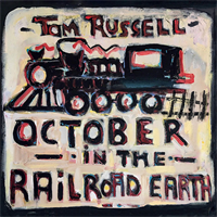 Tom Russell-October In The Railroad Earth