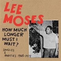 LEE MOSES-How Much Longer Must I Wait?