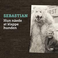 SEBASTIAN-Hun Nåede At Klappe Hunden