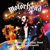 MOTORHEAD-Better Motörhead Than Dead