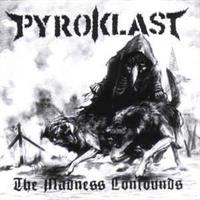 Pyroklast‎– The Madness Confounds)LTD)