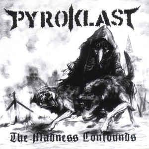 Pyroklast– The Madness Confounds)LTD)
