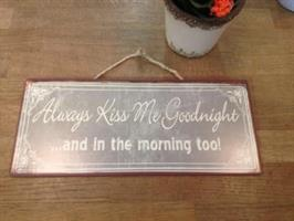 Always kiss me goodnight.. and in the morning too!