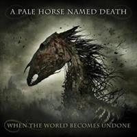 A PALE HORSE NAMED DEATH-When the World Becomes Un