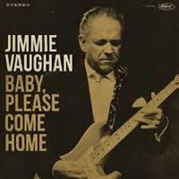 Jimmie Vaughan-Baby, Please Come Home