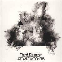 Atomic Workers – Third Disaster(LTD)