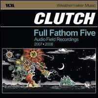 Clutch-Full Fathom Five Audio Field Recording 2007