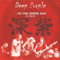 Deep Purple-...To The Rising Sun In Tokyo
