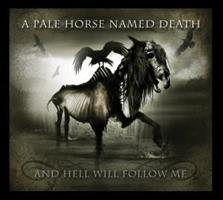 A Pale Horse Named Death-And Hell Will Follow Me