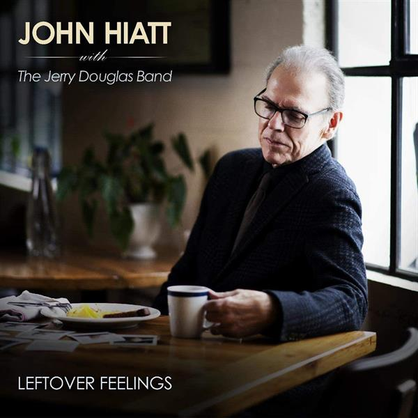 JOHN HIATT WITH THE JERRY DOUGLAS BAND-Leftover Feelings (LTD)