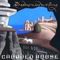 Crowded House-Dreamers Are Waiting(LTD)