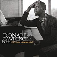 DONALD LAWRENCE & CO. YRM - YOUR RIGHTEOUS MIND CD