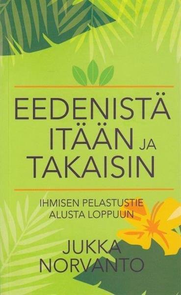 EEDENISTÄ ITÄÄN JA TAKAISIN - JUKKA NORVANTO