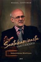 SANTAHAMINASTA SAARNAAJAKSI - SEKATYÖMIES MIETTINEN - MIKAEL JUNTUNEN