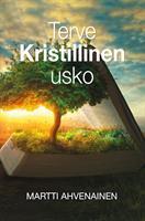TERVE KRISTILLINEN USKO - MARTTI AHVENAINEN