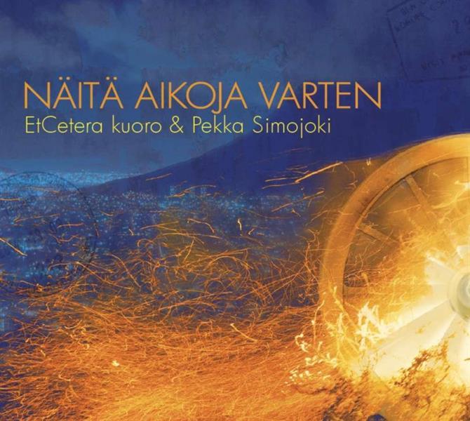 NÄITÄ AIKOJA VARTEN  - ETCETERA-KUORO &  PEKKA SIMOJOKI CD