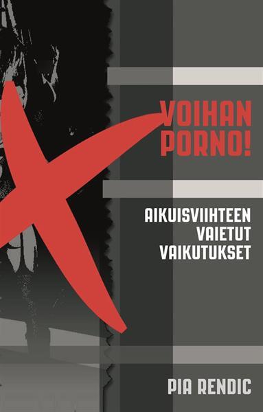 VOIHAN PORNO - AIKUISVIIHTEEN VAIETUT VAIKUTUKSET - PIA RENDIC