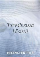 TURVALLISISSA KÄSISSÄ - HELENA PENTTILÄ